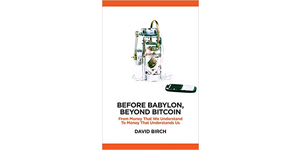 "Book Trek: A Review of ""Before Babylon, Beyond Bitcoin – From Money That We Understand To Money That Understands Us"""