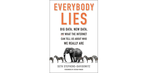 "Book Trek: A Review of ""Everybody Lies – Big Data, New Data and What the Internet Can Tell Us About Who We Really Are"""
